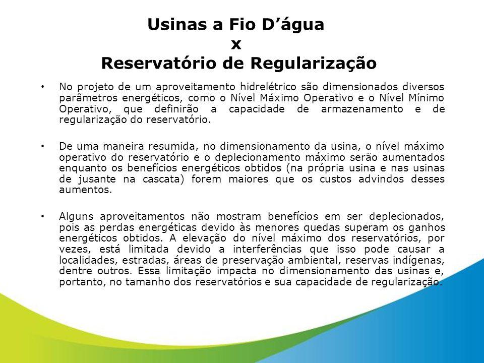 Usinas a Fio Dágua x Reservatório de Regularização No projeto de um aproveitamento hidrelétrico são dimensionados diversos parâmetros energéticos, com