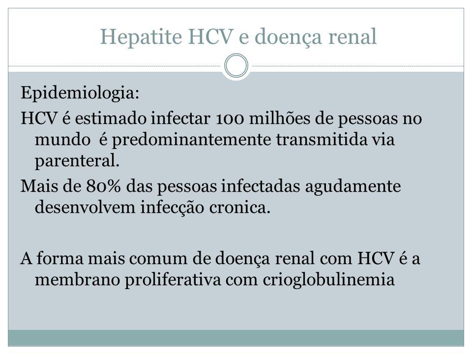 Hepatite HCV e doença renal Epidemiologia: HCV é estimado infectar 100 milhões de pessoas no mundo é predominantemente transmitida via parenteral. Mai