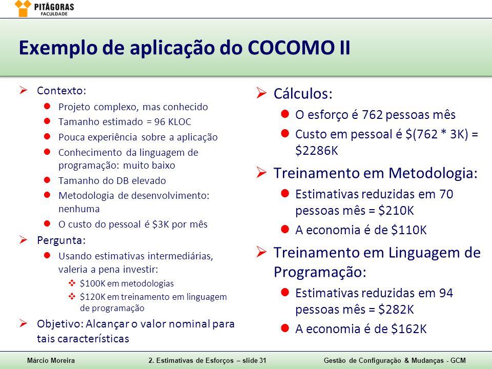 Márcio Moreira2. Estimativas de Esforços – slide 31Gestão de Configuração & Mudanças - GCM Exemplo de aplicação do COCOMO II Contexto: Projeto complex
