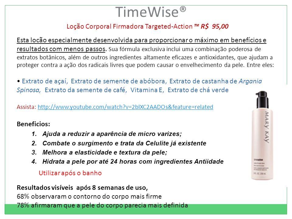 TimeWise® Loção Corporal Firmadora Targeted-Action R$ 95,00 Esta locão especialmente desenvolvida para proporcionar o máximo em benefícios e resultados com menos passos.