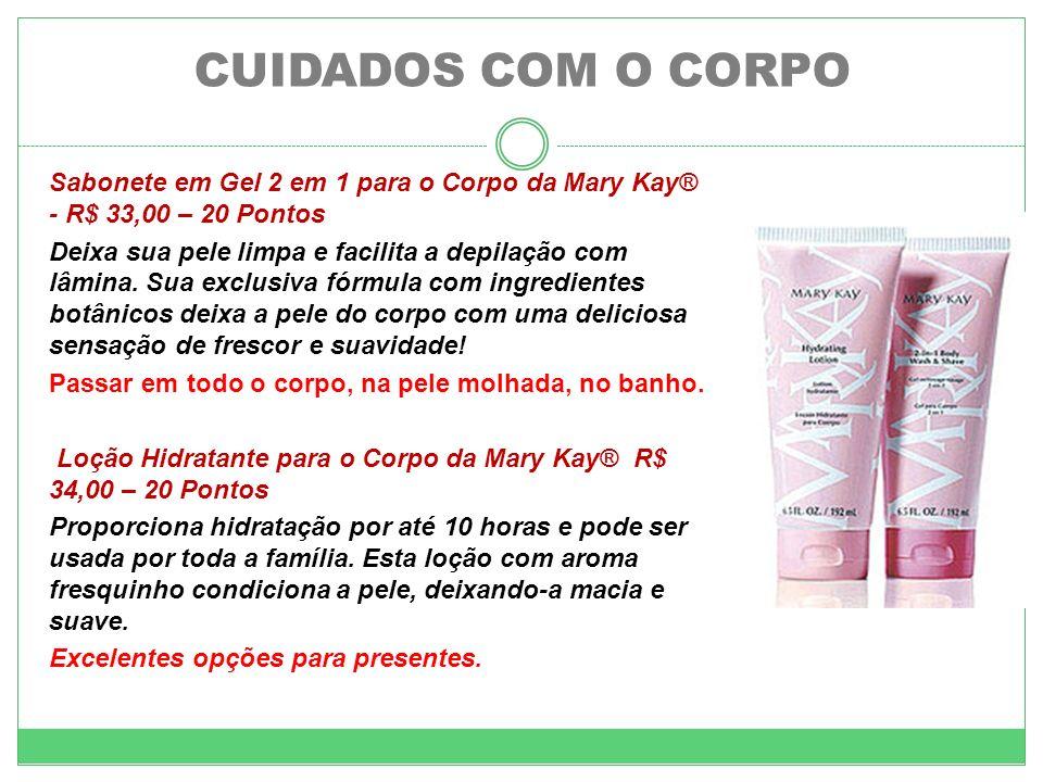 CUIDADOS COM O CORPO Sabonete em Gel 2 em 1 para o Corpo da Mary Kay® - R$ 33,00 – 20 Pontos Deixa sua pele limpa e facilita a depilação com lâmina. S