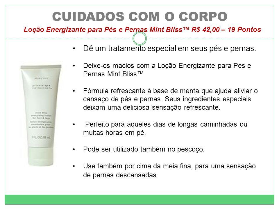 CUIDADOS COM O CORPO Loção Energizante para Pés e Pernas Mint Bliss R$ 42,00 – 19 Pontos Dê um tratamento especial em seus pés e pernas. Deixe-os maci
