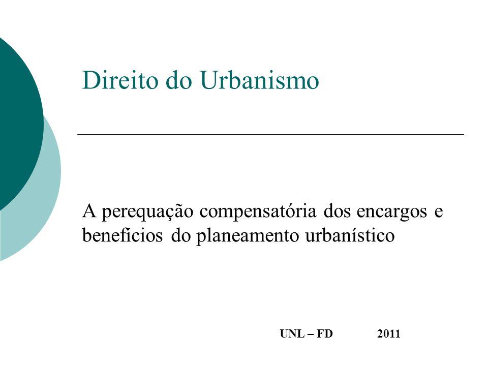 Direito do Urbanismo A perequação compensatória dos encargos e benefícios do planeamento urbanístico UNL – FD 2011