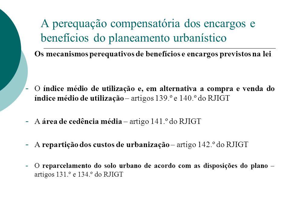 A perequação compensatória dos encargos e benefícios do planeamento urbanístico Os mecanismos perequativos de benefícios e encargos previstos na lei -