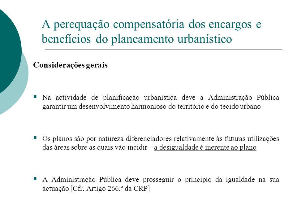 A perequação compensatória dos encargos e benefícios do planeamento urbanístico Considerações gerais Na actividade de planificação urbanística deve a