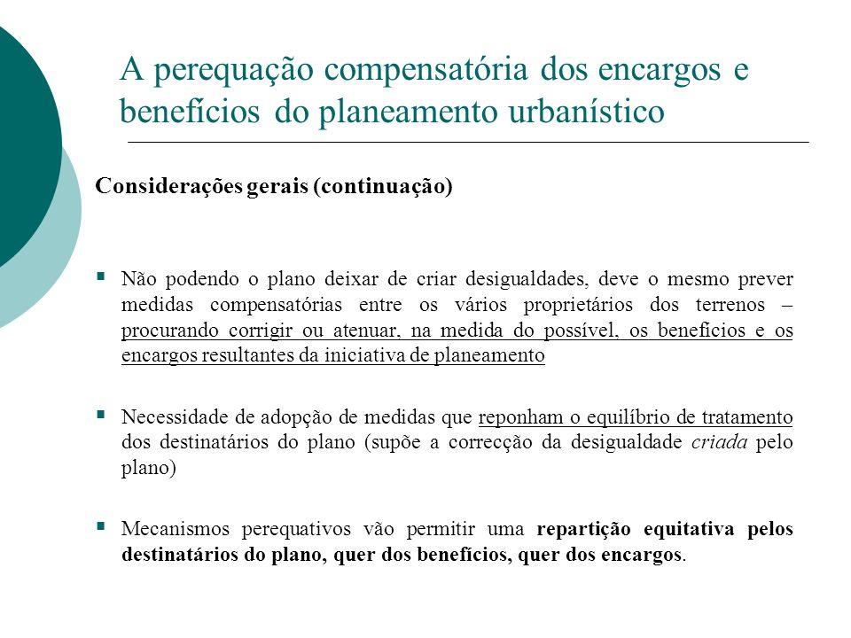 A perequação compensatória dos encargos e benefícios do planeamento urbanístico Considerações gerais (continuação) Não podendo o plano deixar de criar