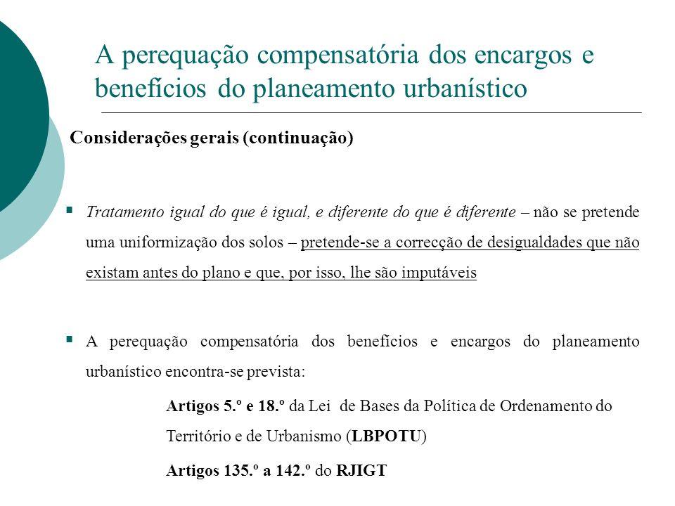 A perequação compensatória dos encargos e benefícios do planeamento urbanístico Considerações gerais (continuação) Tratamento igual do que é igual, e