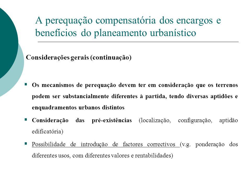 A perequação compensatória dos encargos e benefícios do planeamento urbanístico Considerações gerais (continuação) Os mecanismos de perequação devem t