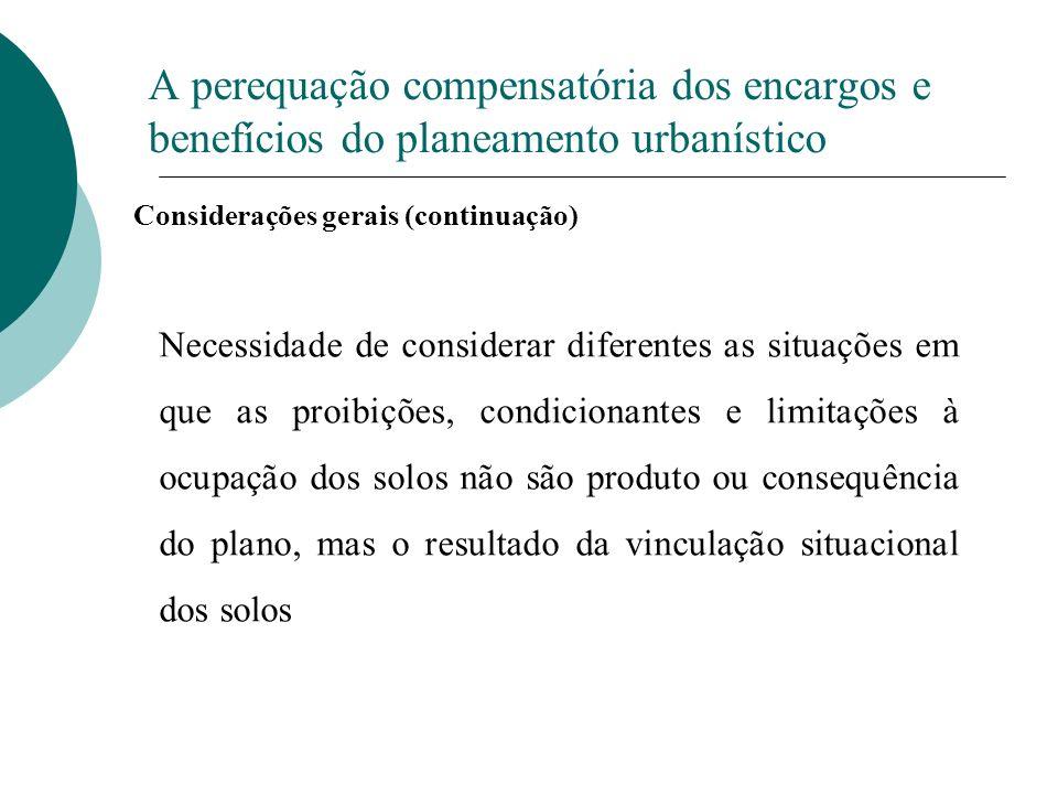 A perequação compensatória dos encargos e benefícios do planeamento urbanístico Considerações gerais (continuação) Necessidade de considerar diferente