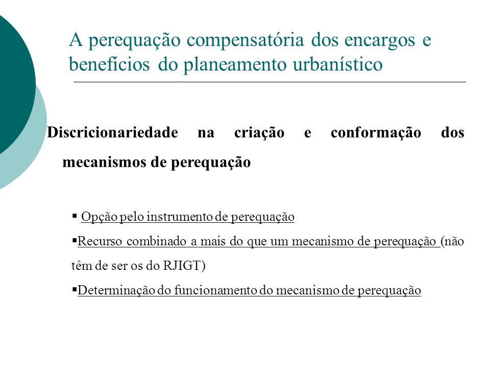 A perequação compensatória dos encargos e benefícios do planeamento urbanístico Discricionariedade na criação e conformação dos mecanismos de perequaç