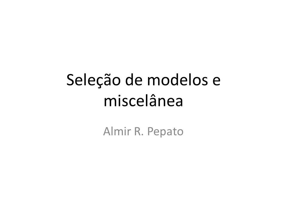Seleção de modelos e miscelânea Almir R. Pepato