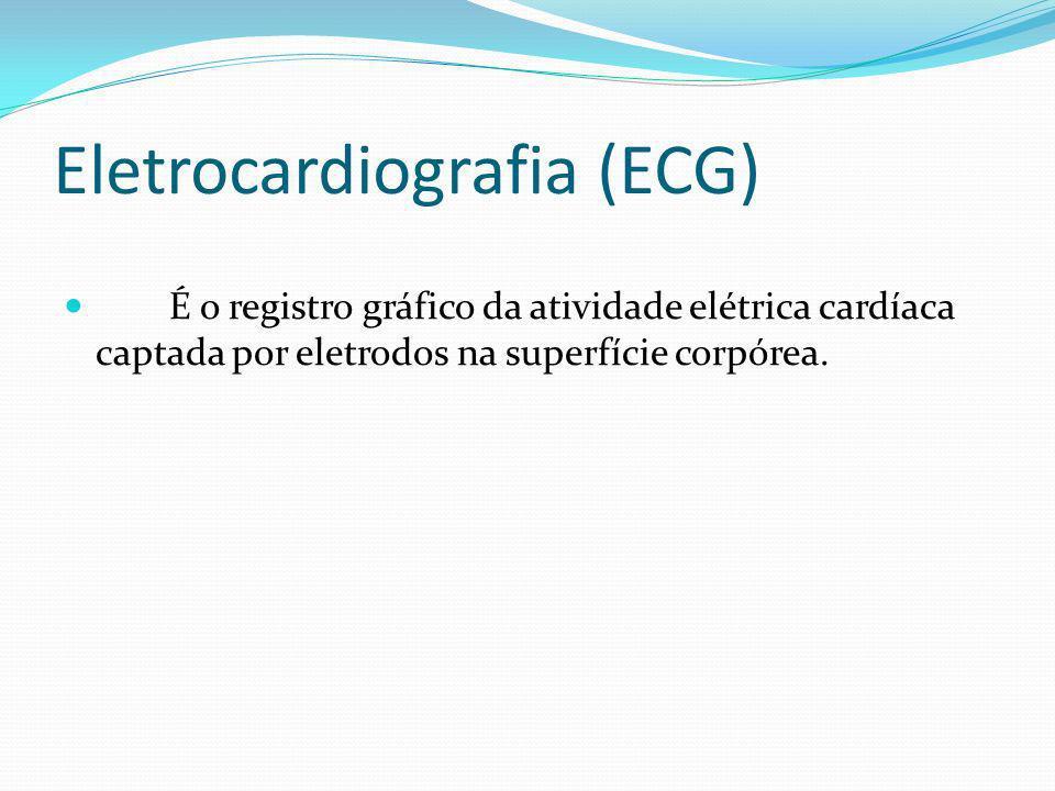 Eletrocardiografia (ECG) É o registro gráfico da atividade elétrica cardíaca captada por eletrodos na superfície corpórea.