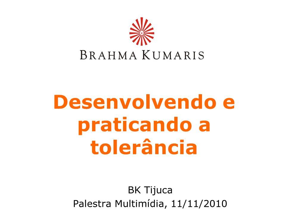 Desenvolvendo e praticando a tolerância BK Tijuca Palestra Multimídia, 11/11/2010