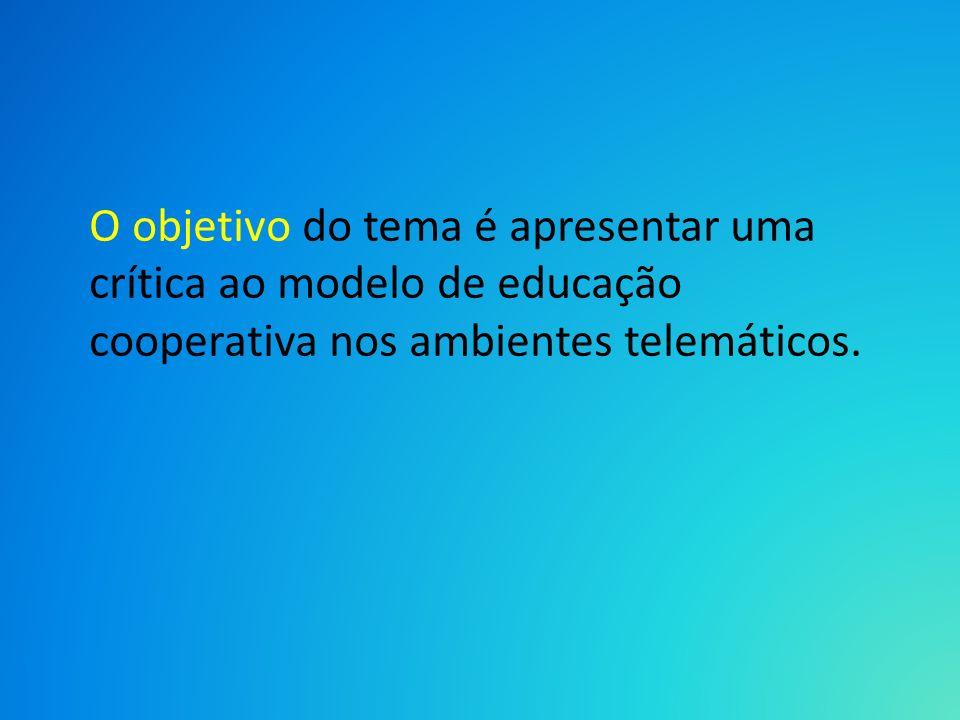 O objetivo do tema é apresentar uma crítica ao modelo de educação cooperativa nos ambientes telemáticos.