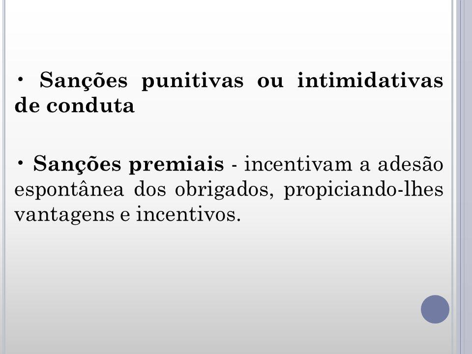 Sanções punitivas ou intimidativas de conduta Sanções premiais - incentivam a adesão espontânea dos obrigados, propiciando-lhes vantagens e incentivos