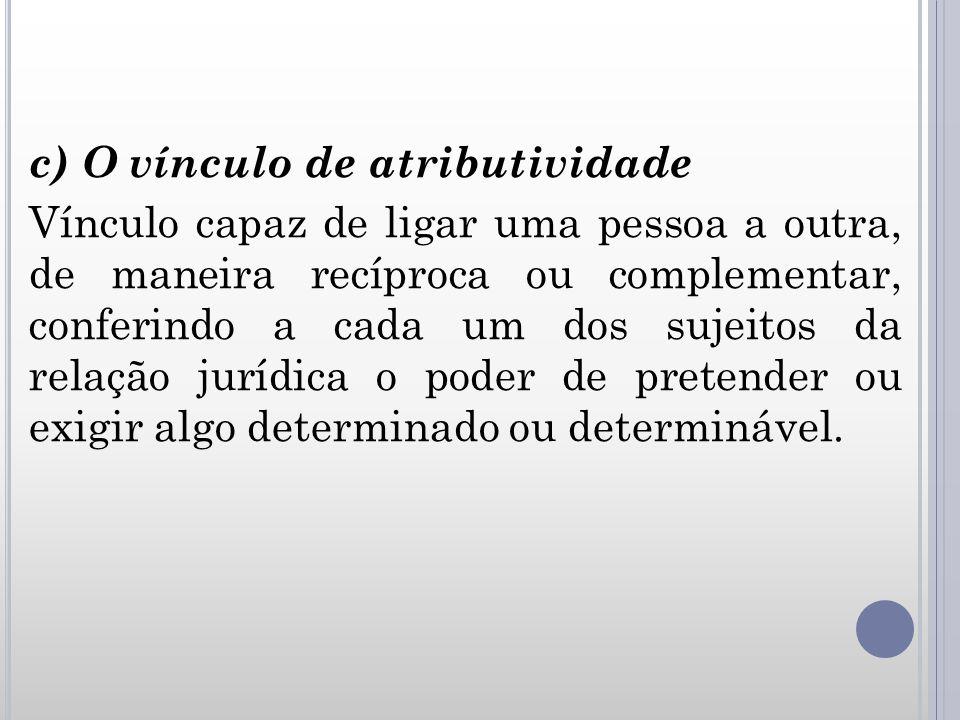 c) O vínculo de atributividade Vínculo capaz de ligar uma pessoa a outra, de maneira recíproca ou complementar, conferindo a cada um dos sujeitos da r
