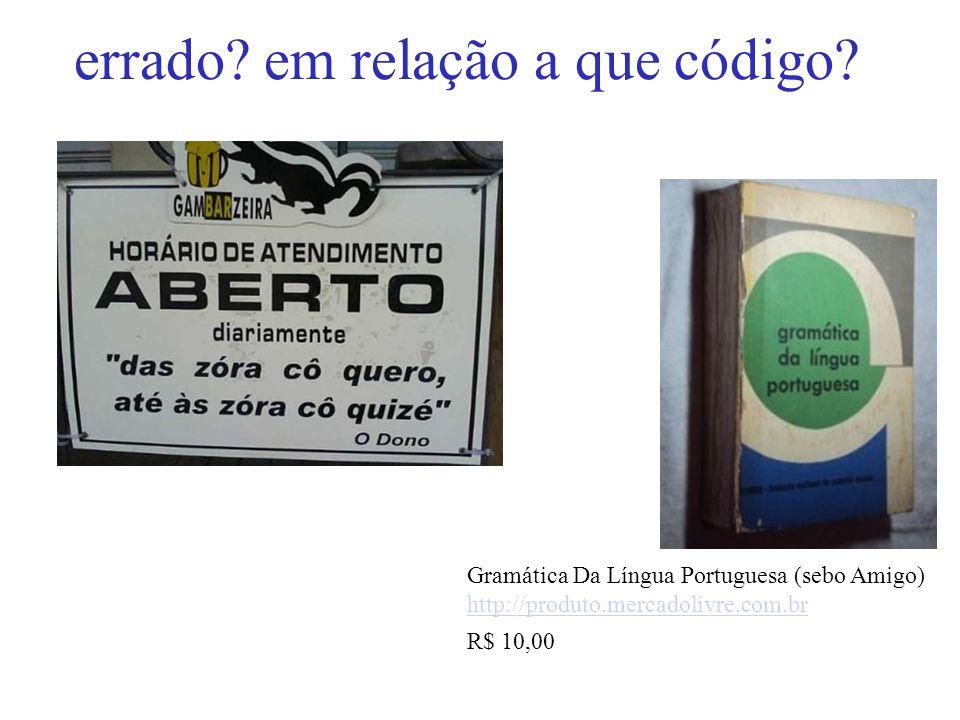 errado? em relação a que código? Gramática Da Língua Portuguesa (sebo Amigo) http://produto.mercadolivre.com.br R$ 10,00