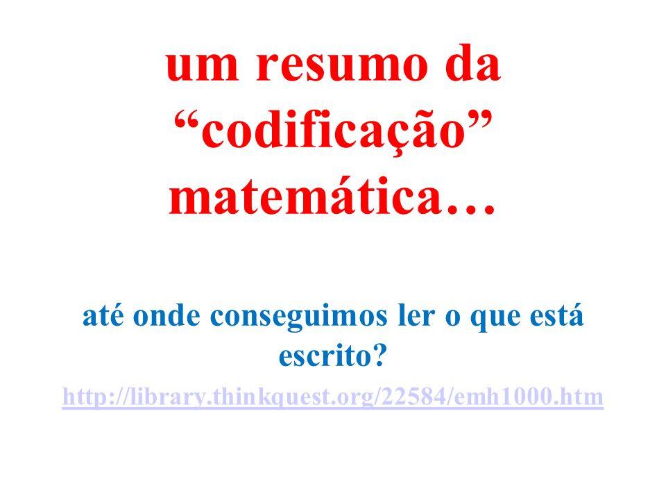 um resumo da codificação matemática… até onde conseguimos ler o que está escrito? http://library.thinkquest.org/22584/emh1000.htm