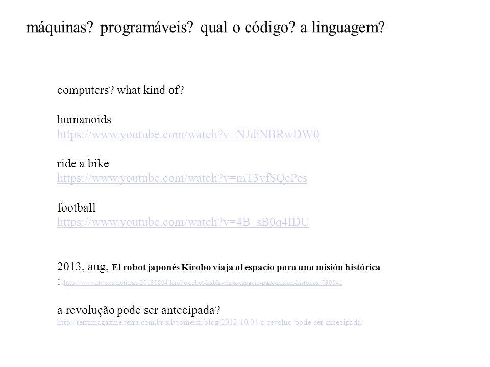 máquinas? programáveis? qual o código? a linguagem? computers? what kind of? humanoids https://www.youtube.com/watch?v=NJdiNBRwDW0 ride a bike https:/