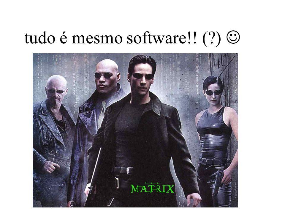 tudo é mesmo software!! (?)