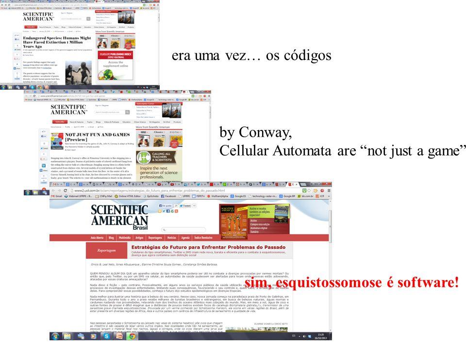 era uma vez… os códigos by Conway, Cellular Automata are not just a game sim, esquistossomose é software!