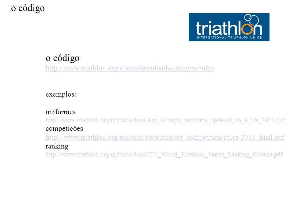 o código http://www.triathlon.org/about/downloads/category/rules exemplos: uniformes http://www.triathlon.org/uploads/docs/Age_Groups_uniforms_updated