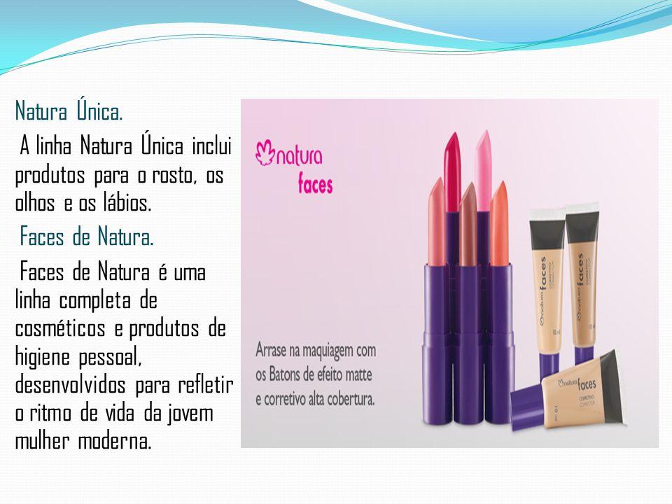 Natura Única. A linha Natura Única inclui produtos para o rosto, os olhos e os lábios. Faces de Natura. Faces de Natura é uma linha completa de cosmét