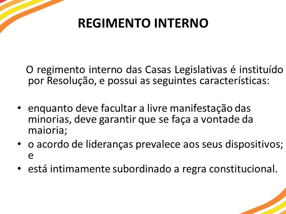 REGIMENTO INTERNO O regimento interno das Casas Legislativas é instituído por Resolução, e possui as seguintes características: enquanto deve facultar
