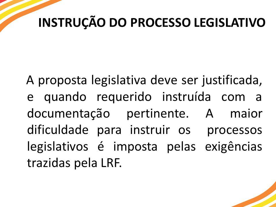 INSTRUÇÃO DO PROCESSO LEGISLATIVO A proposta legislativa deve ser justificada, e quando requerido instruída com a documentação pertinente. A maior dif