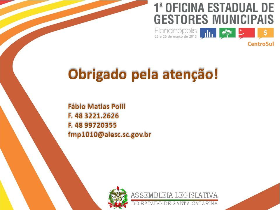 Obrigado pela atenção! Fábio Matias Polli F. 48 3221.2626 F. 48 99720355 fmp1010@alesc.sc.gov.br Obrigado pela atenção! Fábio Matias Polli F. 48 3221.