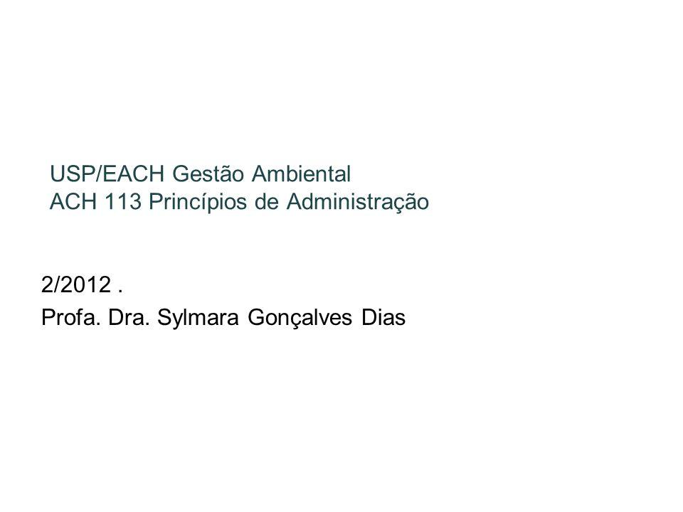 USP/EACH Gestão Ambiental ACH 113 Princípios de Administração 2/2012. Profa. Dra. Sylmara Gonçalves Dias