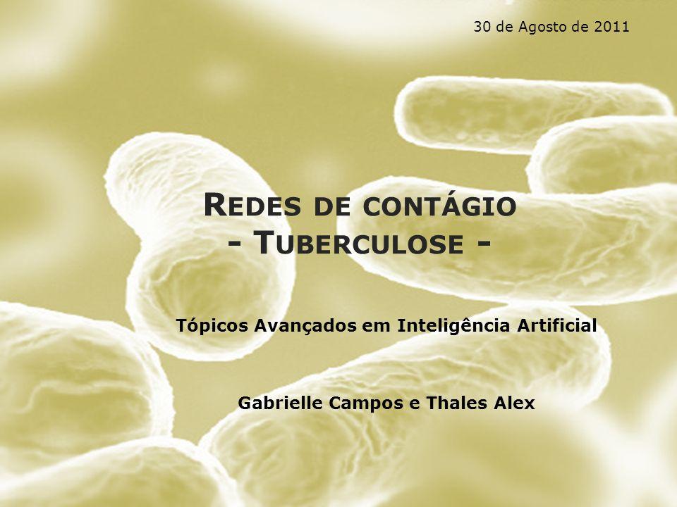 R EDES DE CONTÁGIO - T UBERCULOSE - Tópicos Avançados em Inteligência Artificial Gabrielle Campos e Thales Alex 30 de Agosto de 2011