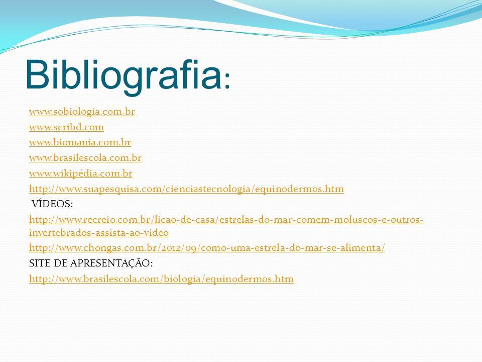 Bibliografia : www.sobiologia.com.br www.scribd.com www.biomania.com.br www.brasilescola.com.br www.wikipédia.com.br http://www.suapesquisa.com/cienci