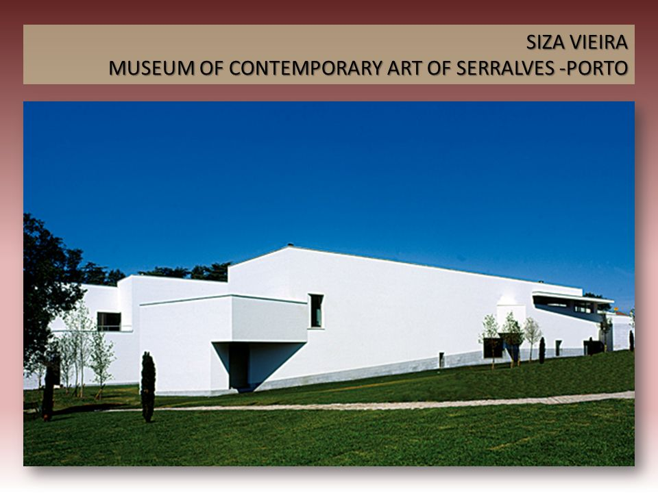 SIZA VIEIRA MUSEUM OF CONTEMPORARY ART OF SERRALVES -PORTO
