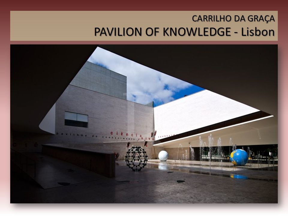 CARRILHO DA GRAÇA PAVILION OF KNOWLEDGE - Lisbon
