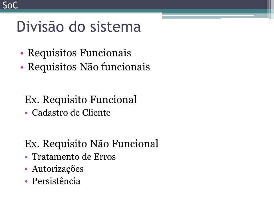 Divisão do sistema Requisitos Funcionais Requisitos Não funcionais SoC Ex. Requisito Funcional Cadastro de Cliente Ex. Requisito Não Funcional Tratame