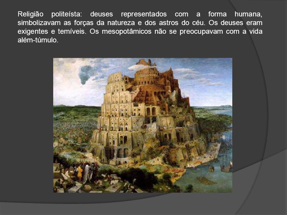 Religião politeísta: deuses representados com a forma humana, simbolizavam as forças da natureza e dos astros do céu.