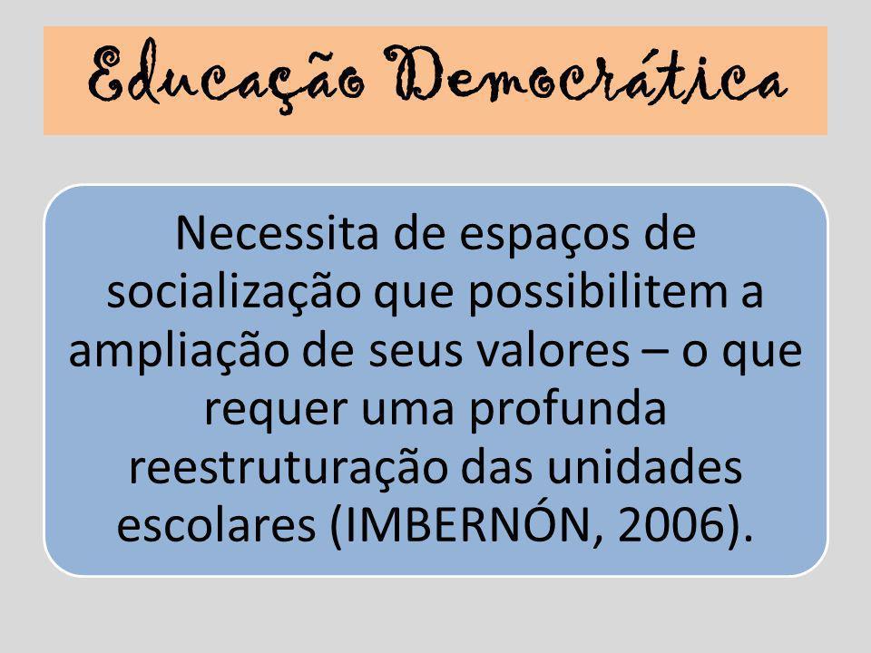 Educação Democrática Necessita de espaços de socialização que possibilitem a ampliação de seus valores – o que requer uma profunda reestruturação das