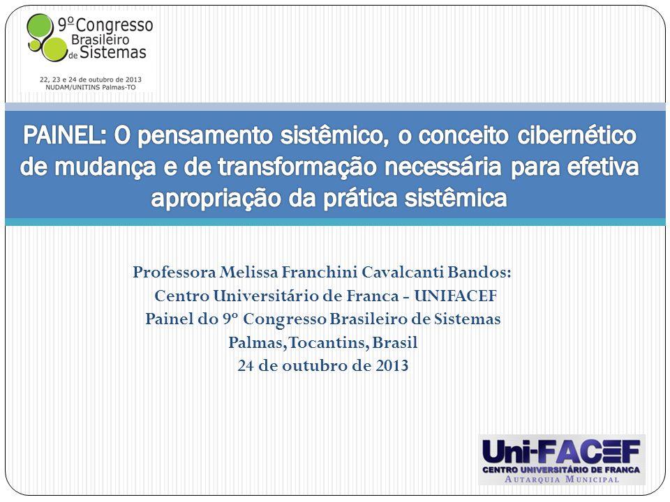 Professora Melissa Franchini Cavalcanti Bandos: Centro Universitário de Franca - UNIFACEF Painel do 9º Congresso Brasileiro de Sistemas Palmas, Tocant
