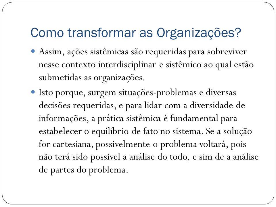 Como transformar as Organizações? Assim, ações sistêmicas são requeridas para sobreviver nesse contexto interdisciplinar e sistêmico ao qual estão sub