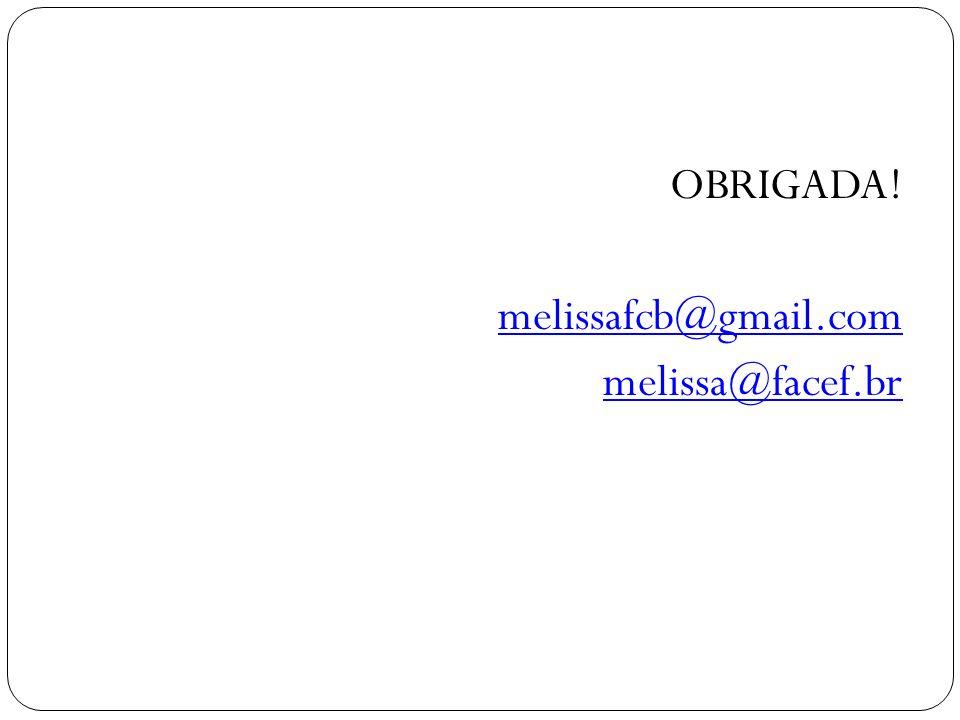 OBRIGADA! melissafcb@gmail.com melissa@facef.br
