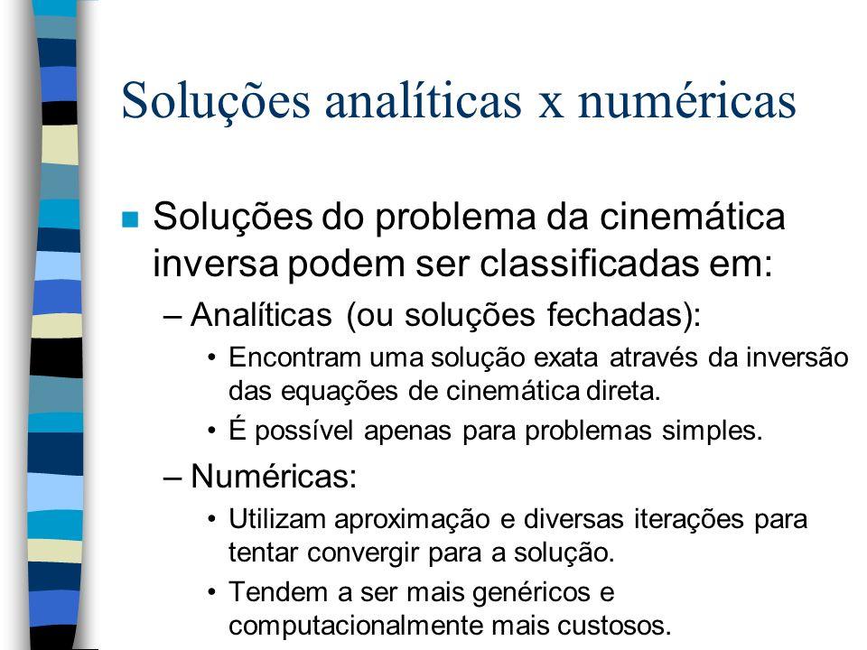 Soluções analíticas x numéricas n Soluções do problema da cinemática inversa podem ser classificadas em: –Analíticas (ou soluções fechadas): Encontram