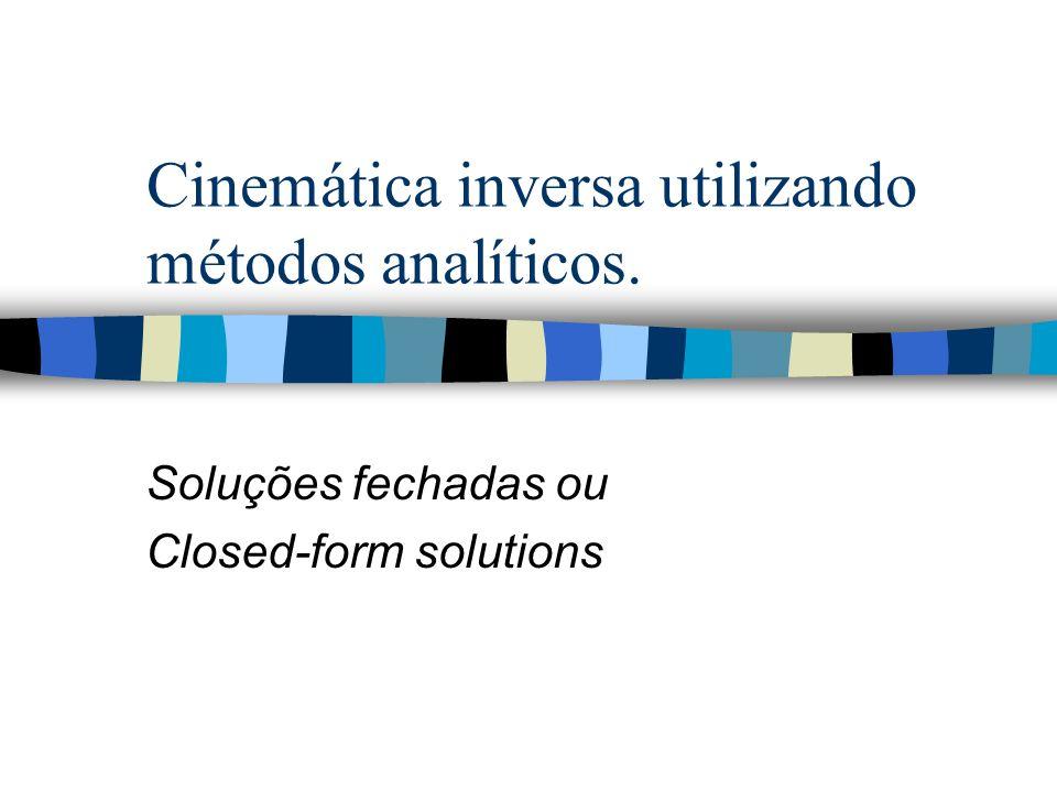 Cinemática inversa utilizando métodos analíticos. Soluções fechadas ou Closed-form solutions