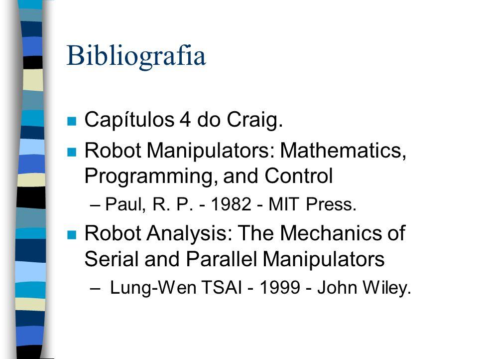 Bibliografia n Capítulos 4 do Craig. n Robot Manipulators: Mathematics, Programming, and Control –Paul, R. P. - 1982 - MIT Press. n Robot Analysis: Th