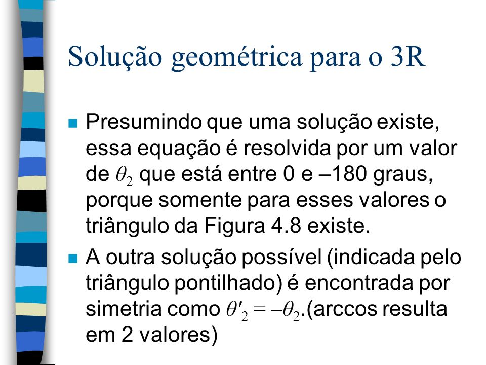 Solução geométrica para o 3R Presumindo que uma solução existe, essa equação é resolvida por um valor de θ 2 que está entre 0 e –180 graus, porque som
