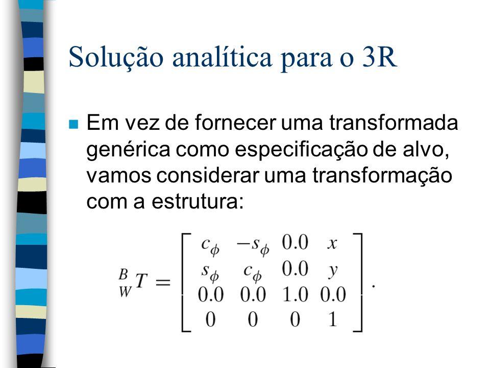 Solução analítica para o 3R n Em vez de fornecer uma transformada genérica como especificação de alvo, vamos considerar uma transformação com a estrut
