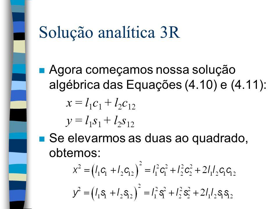 Solução analítica 3R n Agora começamos nossa solução algébrica das Equações (4.10) e (4.11): x = l 1 c 1 + l 2 c 12 y = l 1 s 1 + l 2 s 12 n Se elevar