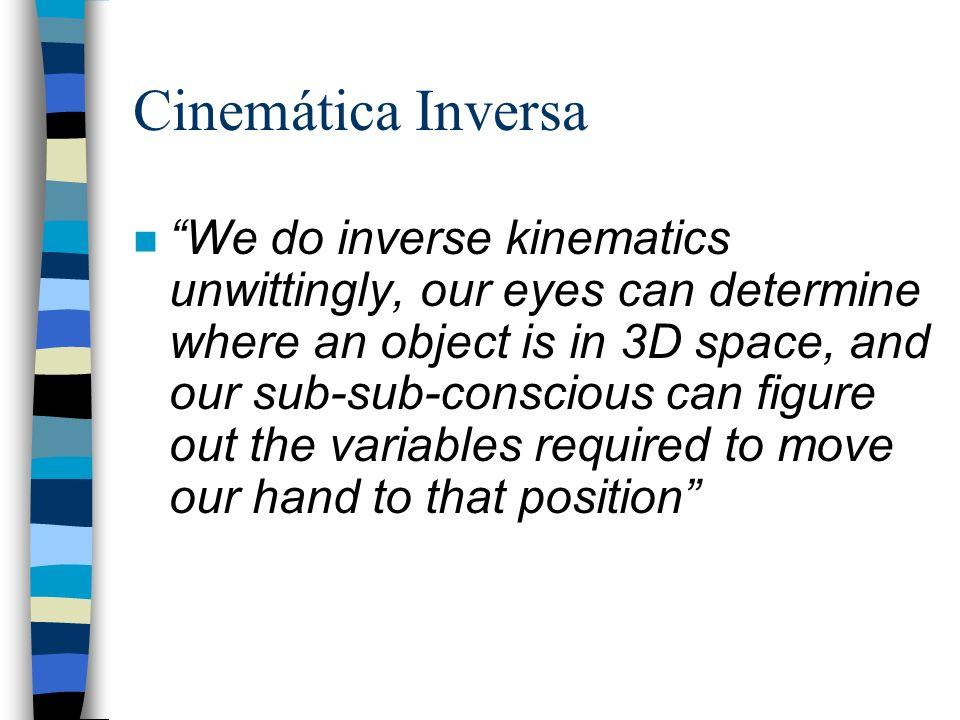 Métodos de Solução para a Cinemática Inversa n Enquanto a função f() é relativamente fácil de computar, f -1 () geralmente não o é.