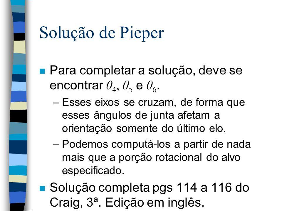 Solução de Pieper Para completar a solução, deve se encontrar θ 4, θ 5 e θ 6. –Esses eixos se cruzam, de forma que esses ângulos de junta afetam a ori