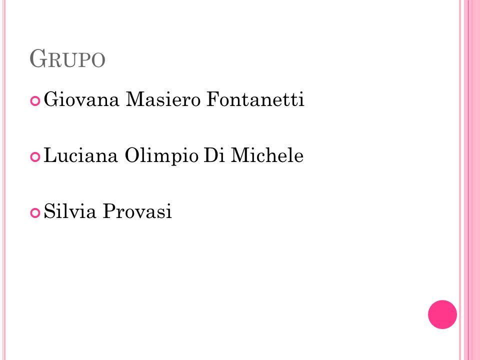 G RUPO Giovana Masiero Fontanetti Luciana Olimpio Di Michele Silvia Provasi